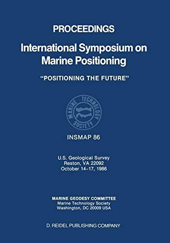 9789401082266: Proceedings International Symposium on Marine Positioning: U.S. Geological Survey Reston, VA 22092 October 14–17,1986