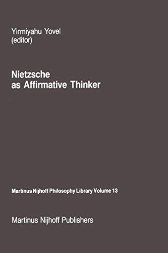 9789401084390: Nietzsche as Affirmative Thinker: Papers Presented at the Fifth Jerusalem Philosophical Encounter, April 1983 (Martinus Nijhoff Philosophy Library) (Volume 13)