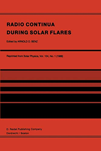 9789401085953: Radio Continua During Solar Flares: Selected Contributions to the Workshop held at Duino Italy, May, 1985 (Volume 104)