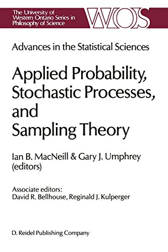 9789401086226: Advances in the Statistical Sciences: Applied Probability, Stochastic Processes, and Sampling Theory: Volume I of the Festschrift in Honor of ... Ontario Series in Philosophy of Science)