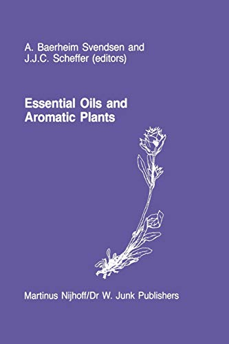 9789401087728: Essential Oils and Aromatic Plants: Proceedings of the 15th International Symposium on Essential Oils, held in Noordwijkerhout, The Netherlands, July 19-21, 1984