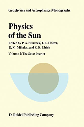 9789401088190: Physics of the Sun: Volume I: The Solar Interior (Geophysics and Astrophysics Monographs)