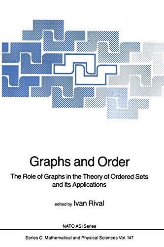 9789401088480: Graphs and Order: The Role of Graphs in the Theory of Ordered Sets and Its Applications (Nato Science Series C:) (Volume 147)