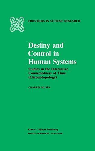 9789401089944: Destiny and Control in Human Systems: Studies in the Interactive Connectedness of Time (Chronotopology) (Frontiers in System Research)