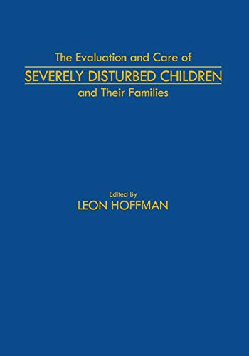 9789401163019: The Evaluation and Care of Severely Disturbed Children and Their Families