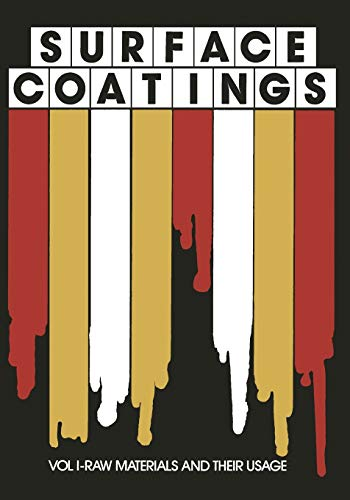 9789401169424: 1: Surface Coatings: Vol I-Raw Materials and Their Usage