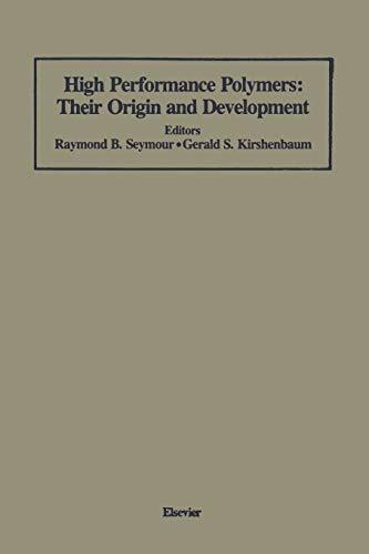 High Performance Polymers: Their Origin and Development: Kirshenbaum, Gerald S.