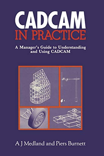 9789401171229: CAD/CAM in Practice: A Manager's Guide to Understanding and Using CAD/CAM