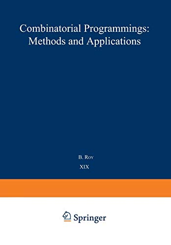 9789401175593: Combinatorial Programming: Methods and Applications: Proceedings of the NATO Advanced Study Institute held at the Palais des Congrès, Versailles, France, 2–13 September, 1974 (Nato Science Series C:)