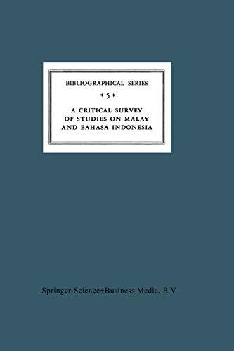 9789401181570: A Critical Survey of Studies on Malay and Bahasa Indonesia: Bibliographical Series 5 (Koninklijk Instituut voor Taal-, Land- en Volkenkunde)