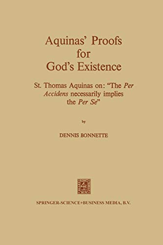 """9789401181877: Aquinas' Proofs for God's Existence: St. Thomas Aquinas on: """"The per Accidens Necessarily Implies the per se"""""""