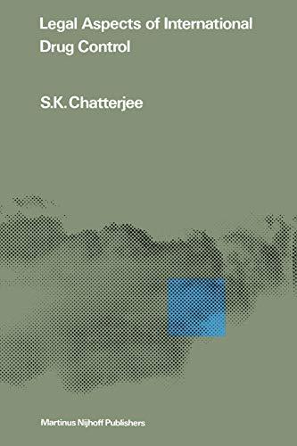 Legal Aspects of International Drug Control: S.K. Chatterjee