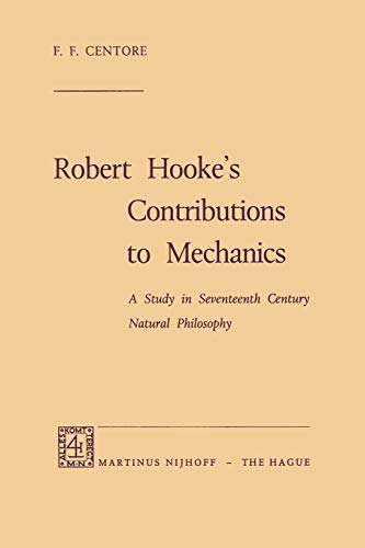 Robert Hooke S Contributions to Mechanics: A Study in Seventeenth Century Natural Philosophy: F. F....