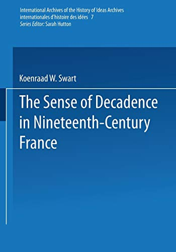 9789401196758: The Sense of Decadence in Nineteenth-Century France (International Archives of the History of Ideas   Archives internationales d'histoire des idées)