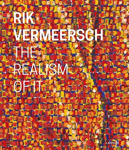 Rik Vermeersch - The Realism of it (Hardback): Paul Depondt, Matthijs Van Dijk