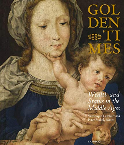 9789401429214: Golden Times: Wealth and Status in the Middle Ages in the Southern Low Countries