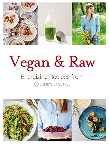 Vegan & Raw: Energizing Recipes from Julie's Lifestyle (Hardcover): Julie Van Den Kerchove