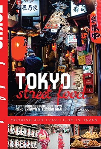 Tokyo Street Food: Vandenberghe, Tom, Shibuya, Miho, Kaji, Tomoko