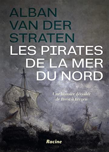 9789401470469: Les pirates de la mer du nord: Une histoire dévoilée de Brest à Bergen