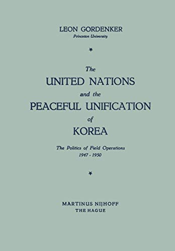 9789401504263: The United Nations and the Peaceful Unification of Korea: The Politics of Field Operations, 1947–1950