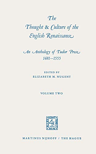 The Thought & Culture of the English Renaissance: An Anthology of Tudor Prose 1481-1555. Two ...