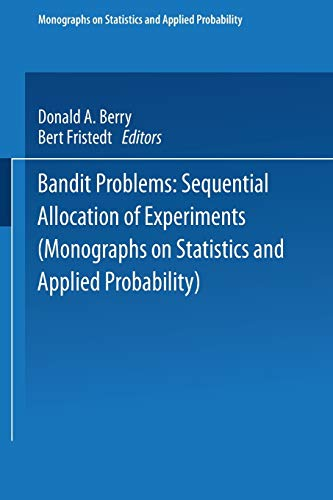 9789401537131: Bandit problems: Sequential Allocation of Experiments (Monographs on Statistics and Applied Probability)
