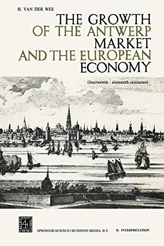 9789401537735: The Growth of the Antwerp Market and the European Economy: Fourteenth-Sixteenth Centuries