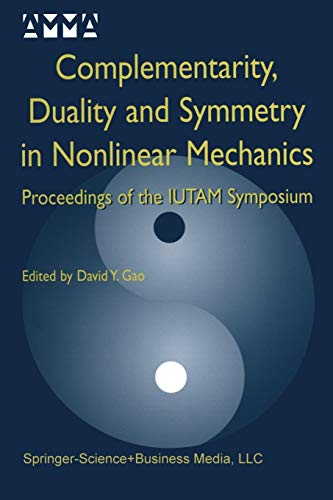 9789401571197: Complementarity, Duality and Symmetry in Nonlinear Mechanics: Proceedings of the IUTAM Symposium (Advances in Mechanics and Mathematics)