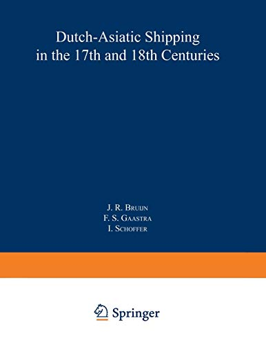 9789401713115: Dutch-Asiatic Shipping in the 17th and 18th Centuries: volume III Homeward-bound voyages from Asia and the Cape to the Netherlands (1597–1795) (Rijks Geschiedskundige Publicatien)
