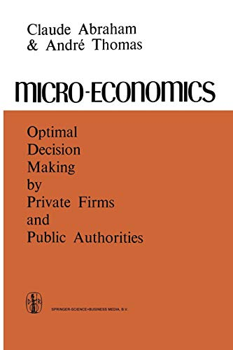 9789401722698: Micro-Economics: Optimal Decision-Making by Private Firms and Public Authorities