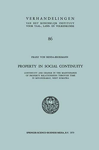 9789401728027: Property in Social Continuity: Continuity and Change in the Maintenance of Property Relationships Through Time in Minangkabau, West Sumatra ... Instituut voor Taal-, Land- en Volkenkunde)