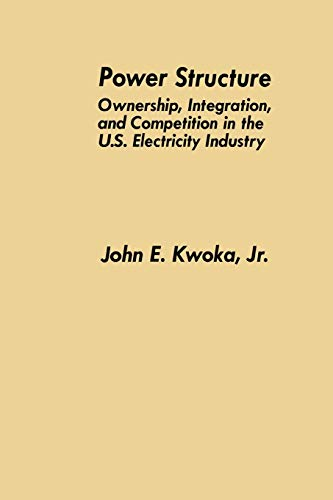 Power Structure : Ownership, Integration, and Competition: Kwoka Jr., John