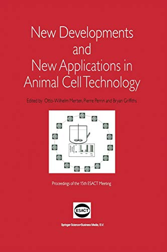 9789401738095: New Developments and New Applications in Animal Cell Technology: Proceedings of the 15th ESACT Meeting