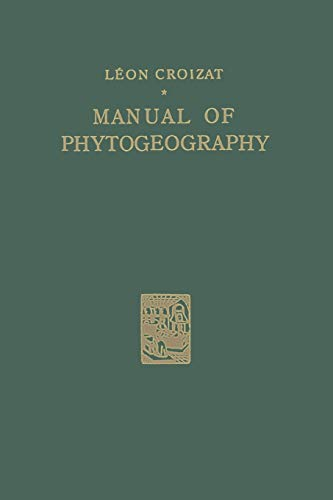 Manual of Phytogeography: An Account of Plant-Dispersal: Croizat, Leon