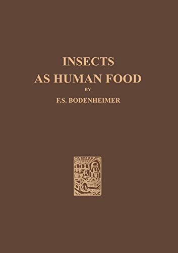 Insects as Human Food: A Chapter of: F. S. Bodenheimer