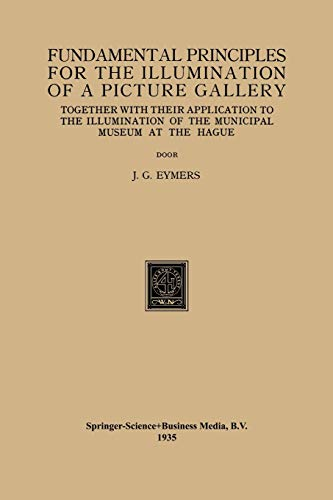 9789401764599: Fundamental Principles for the Illumination of a Picture Gallery: Together with their Application to the Illumination of the Municipal Museum at the Hague