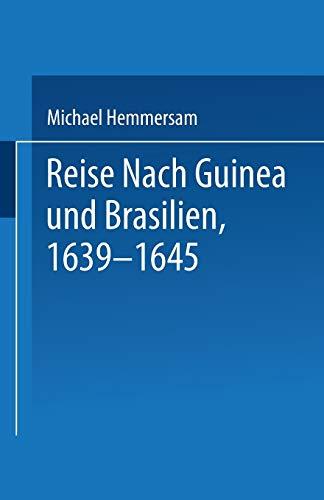 9789401771580: Reise Nach Guinea und Brasilien 1639–1645: Neu Herausgegeben nach der zu Nürnberg bei Paulus Fürst im Jahre 1663 Erschienenen Original-Ausgabe (German Edition)