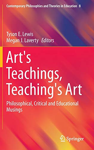 9789401771900: Art's Teachings, Teaching's Art: Philosophical, Critical and Educational Musings (Contemporary Philosophies and Theories in Education)