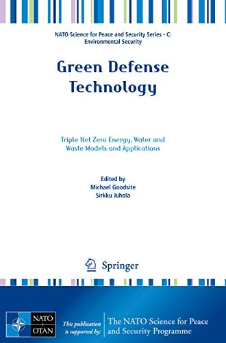 Green Defense Technology: Triple Net Zero Energy, Water and Waste Models and Applications (NATO ...