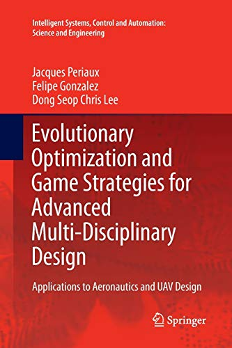 9789401776981: Evolutionary Optimization and Game Strategies for Advanced Multi-Disciplinary Design: Applications to Aeronautics and UAV Design (Intelligent Systems, Control and Automation: Science and Engineering)