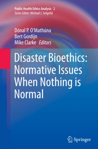 9789401778459: Disaster Bioethics: Normative Issues When Nothing is Normal (Public Health Ethics Analysis)