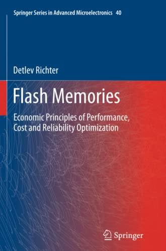 9789401779746: Flash Memories: Economic Principles of Performance, Cost and Reliability Optimization (Springer Series in Advanced Microelectronics)