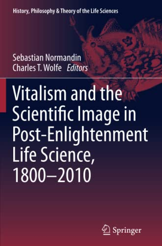 9789401781930: Vitalism and the Scientific Image in Post-Enlightenment Life Science, 1800-2010 (History, Philosophy and Theory of the Life Sciences)