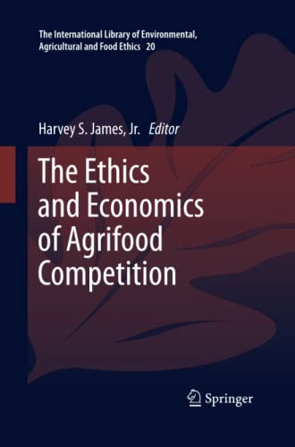 9789401783088: The Ethics and Economics of Agrifood Competition (The International Library of Environmental, Agricultural and Food Ethics)