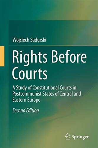 Rights Before Courts: A Study of Constitutional Courts in Postcommunist States of Central and ...