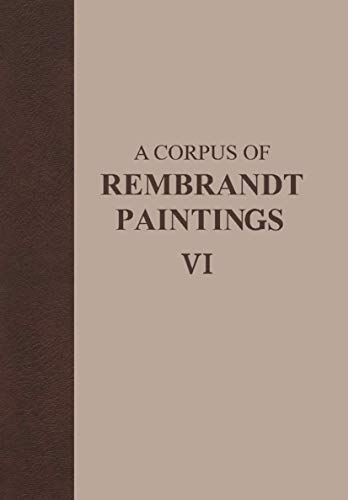 A Corpus of Rembrandt Paintings VI: Rembrandt s Paintings Revisited - a Complete Survey: Ernst Van ...