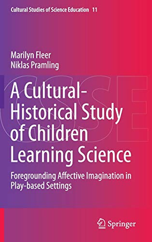 9789401793698: A Cultural-Historical Study of Children Learning Science: Foregrounding Affective Imagination in Play-based Settings (Cultural Studies of Science Education)
