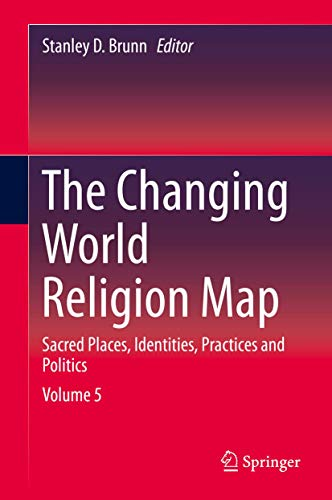 The Changing World Religion Map: Sacred Places, Identities, Practices and Politics (Hardback)