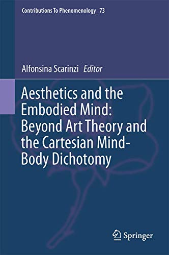 Aesthetics and the Embodied Mind: Beyond Art Theory and the Cartesian Mind-Body Dichotomy: ...