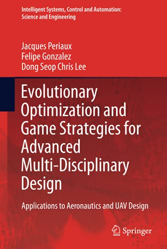 9789401795197: Evolutionary Optimization and Game Strategies for Advanced Multi-Disciplinary Design: Applications to Aeronautics and UAV Design (Intelligent Systems, Control and Automation: Science and Engineering)